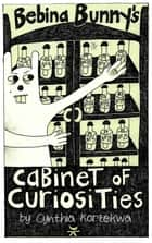 Bebina Bunny's Cabinet of Curiosities ebook by Cynthia Korzekwa