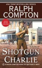 Shotgun Charlie ebook by Ralph Compton,Matthew P. Mayo