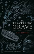 The Travelling Grave and Other Stories ebook by L. P. Hartley