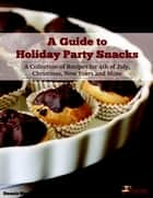 A Guide to Holiday Party Snacks ebook by Dennis Weaver