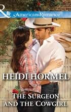The Surgeon and the Cowgirl (Mills & Boon American Romance) ebook by Heidi Hormel