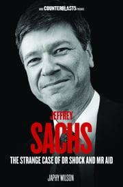 Jeffrey Sachs - The Strange Case of Dr. Shock and Mr. Aid ebook by Japhy Wilson