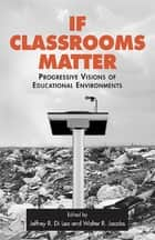 If Classrooms Matter - Progressive Visions of Educational Environments ebook by Jeffrey Di Leo, Walter Jacobs
