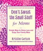 Don't Sweat the Small Stuff for Moms ebook by Kristine Carlson
