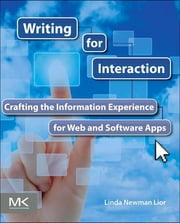 Writing for Interaction - Crafting the Information Experience for Web and Software Apps ebook by Linda Newman Lior