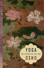 Yoga - The Science of the Soul ebook by Osho