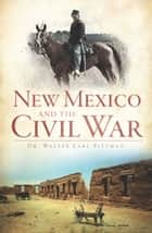 New Mexico and the Civil War ebook by Dr. Walter Earl Pittman