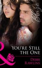 You're Still the One (Mills & Boon Blaze) (Made in Montana, Book 4) ebook by Debbi Rawlins