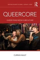 Queercore - Queer Punk Media Subculture ebook by Curran Nault