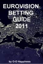 Eurovision Betting Guide: 2011 ebook by O-O Happiness