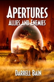 Allies and Enemies - Apertures Book Two ebook by Bain, Darrell