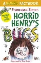 Horrid Henry's Bugs - A Horrid Factbook ebook by Francesca Simon, Tony Ross