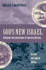 God's New Israel - Religious Interpretations of American Destiny ebook by Conrad Cherry