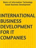 International Business Development - I.T. ebook by Vision Raval