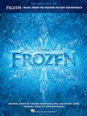Frozen - Easy Guitar Songbook - Music from the Motion Picture Soundtrack ebook by Robert Lopez,Kristen Anderson-Lopez
