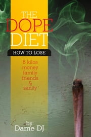 The Dope Diet Part 1 - Behaviour, #1 ebook by Kobo.Web.Store.Products.Fields.ContributorFieldViewModel