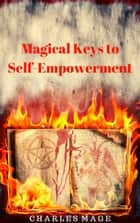 Magical Keys to Self-Empowerment ebook by Charles Mage
