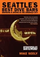 Seattle's Best Dive Bars ebook by Mike Seely