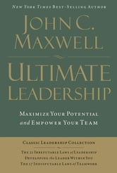 Ultimate Leadership: 21 Irrefutable Laws, Developing the Leader Within You, 17 Indisputable Laws of Teamwork - 21 Irrefutable Laws, Developing the Leader Within You, 17 Indisputable Laws of Teamwork ebook by John Maxwell