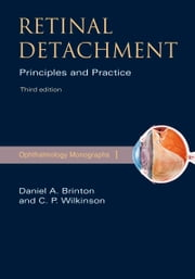 Retinal Detachment - Priniciples and Practice ebook by Daniel A. Brinton, M.D.,Charles P. Wilkinson, M.D.