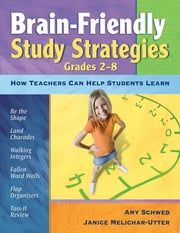 Brain-Friendly Study Strategies, Grades 2-8 - How Teachers Can Help Students Learn ebook by Amy J. Schwed,Janice Melichar-Utter