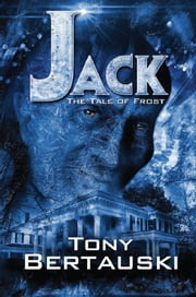 Jack: The Tale of Frost ebook by Tony Bertauski