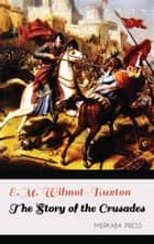 The Story of the Crusades ebook by E.M. Wilmot-Buxton
