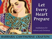 Let Every Heart Prepare - Meditations for Advent and Christmas ebook by Barbara Cawthorne Crafton