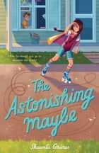 The Astonishing Maybe ebook by Shaunta Grimes