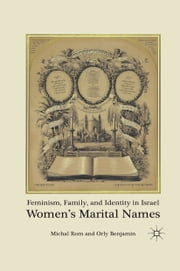 Feminism, Family, and Identity in Israel - Women's Marital Names ebook by M. Rom,O. Benjamin