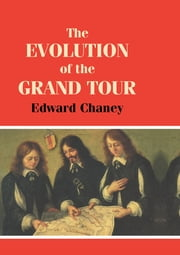 The Evolution of the Grand Tour - Anglo-Italian Cultural Relations since the Renaissance ebook by Edward Chaney