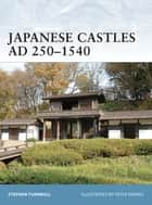 Japanese Castles AD 250Â?1540 ebook by Dr Stephen Turnbull,Peter Dennis