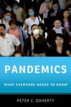 Pandemics - What Everyone Needs to Know® ebook by Peter C. Doherty