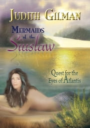 Mermaids of the Siuslaw - Quest for the Eyes of Atlantis ebook by Judith Gilman