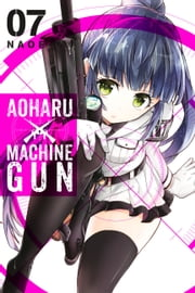 Aoharu X Machinegun, Vol. 7 ebook by Kobo.Web.Store.Products.Fields.ContributorFieldViewModel
