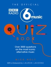 The Official Radio 6 Music Quiz Book ebook by Nick Holt, Lauren Laverne