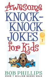 Awesome Knock-Knock Jokes for Kids ebook by Bob Phillips
