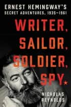 Writer, Sailor, Soldier, Spy eBook por Ernest Hemingway's Secret Adventures, 1935-1961