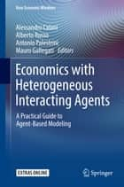 Economics with Heterogeneous Interacting Agents - A Practical Guide to Agent-Based Modeling ebook by Alessandro Caiani, Alberto Russo, Antonio Palestrini,...