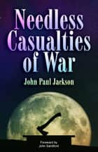 Needless Casualties of War ebook by John Paul Jackson
