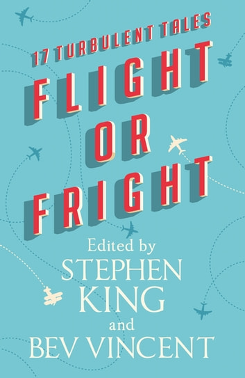 Flight or Fright - 17 Turbulent Tales 電子書 by Stephen King,Bev Vincent,Michael Lewis,Sir Arthur Conan Doyle,Richard Matheson,Ambrose Bierce,E.C. Tubb,Tom Bissell,Dan Simmons,Cody Goodfellow,John Varley,Joe Hill,David Schow,Ray Bradbury,Roald Dahl,Peter Treemayne,James L. Dickey