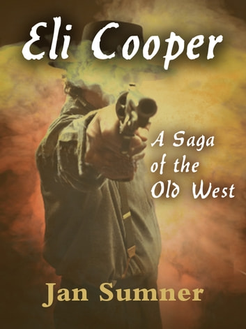 Eli Cooper: A Saga of the Old West ebook by Jan Sumner