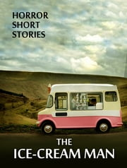The Ice-Cream Man ebook by Horror Short Stories
