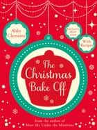 The Christmas Bake Off ebook by Abby Clements