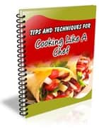 101 Tips and Techniques for Cooking like a Chef eBook by theresa saayman
