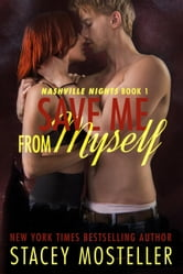 Save Me From Myself - Nashville Nights, #1 ebook by Stacey Mosteller