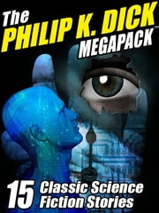 The Philip K. Dick MEGAPACK ® - 15 Classic Science Fiction Stories ebook by Philip K. Dick