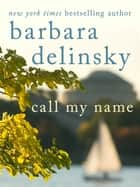 Call My Name ebook by Barbara Delinsky