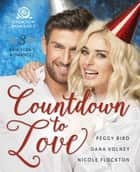 Countdown to Love - 3 New Year's Romances ebook by Peggy Bird, Nicole Flockton, Dana Volney