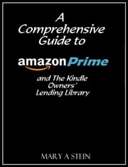 A Comprehensive Guide to Amazon Prime and The Kindle Owners' Lending Library ebook by Mary Stein